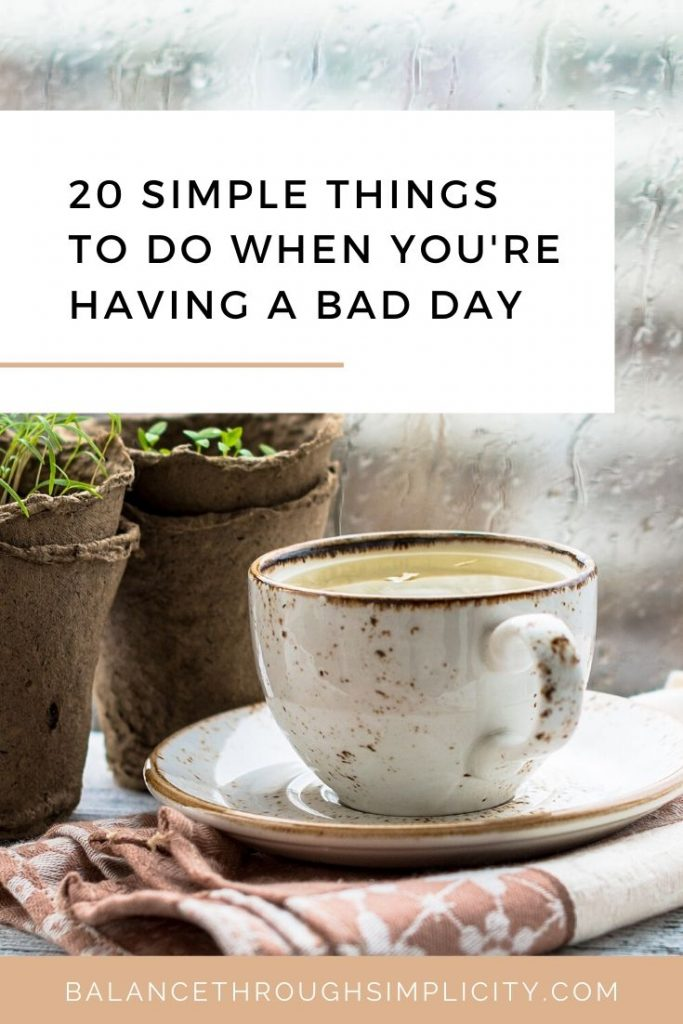 20 simple things to do when you're having a bad day