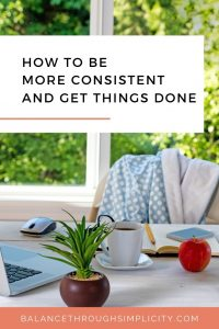 How to be more consistent to get things done