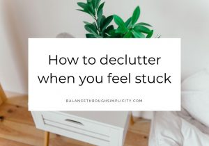 How to declutter when you feel stuck