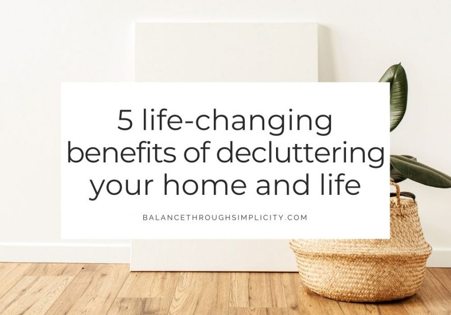 5 life-changing benefits of decluttering your home and life