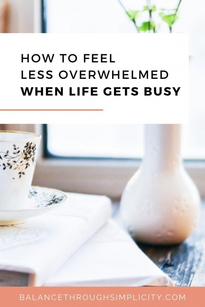 How to feel less overwhelmed when life gets busy