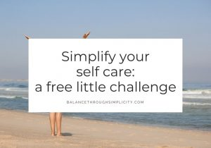 Simplify your self care - a free little challenge