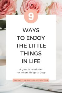 How to enjoy the little things in life