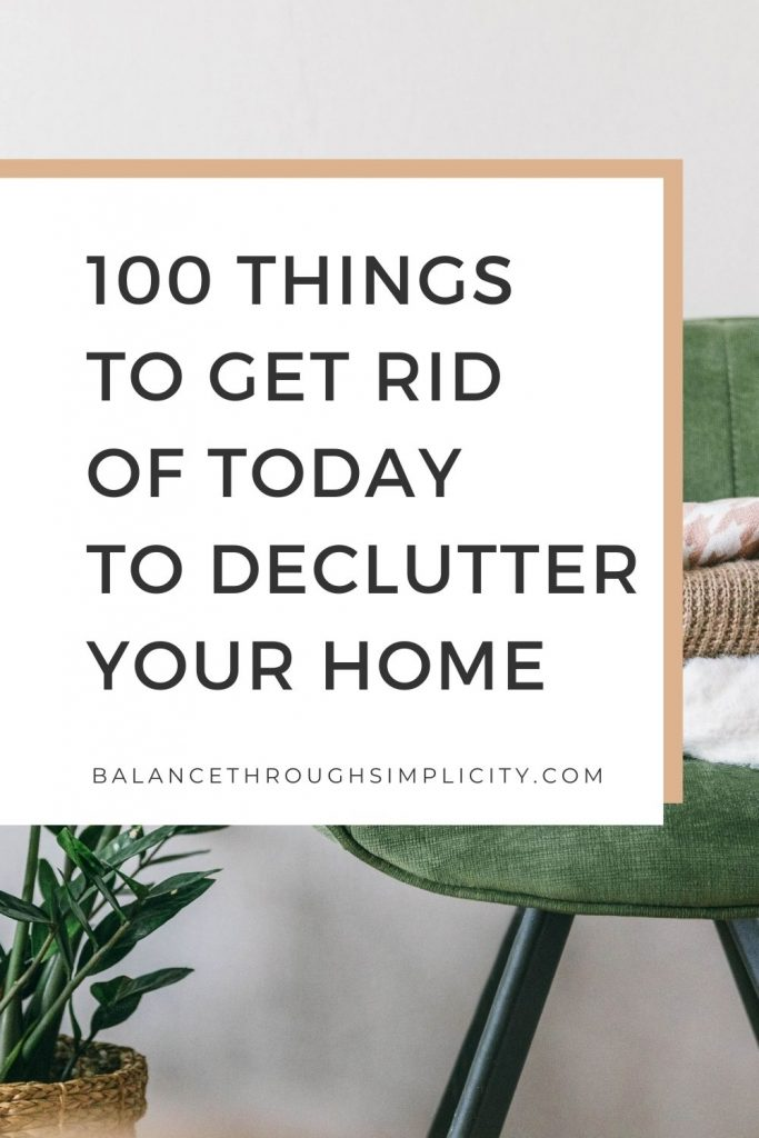 100 things to get rid of today to declutter your home and life